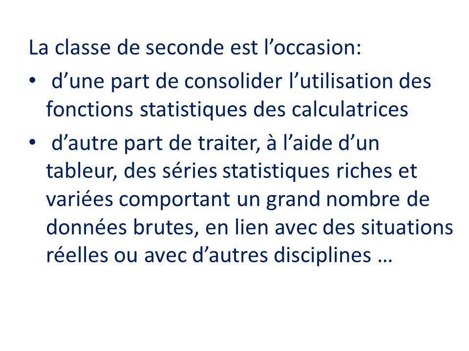 La classe de seconde est loccasion: dune part de consolider lutilisation des fonctions statistiques des calculatrices dautre part de traiter, à laide