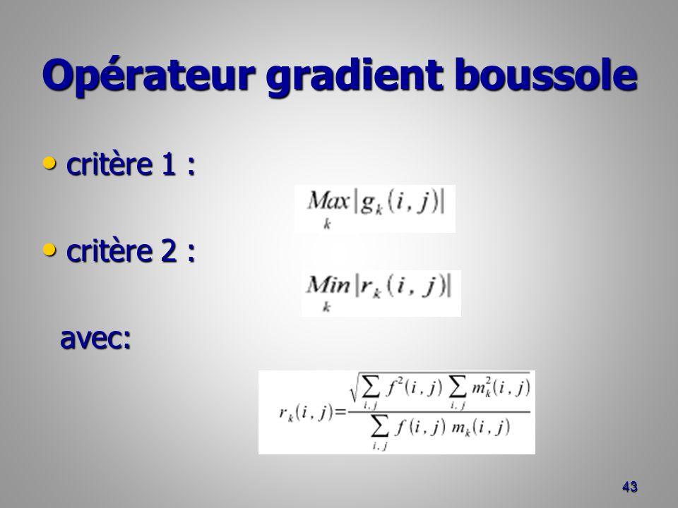 Opérateur gradient boussole critère 1 : critère 1 : critère 2 : critère 2 : avec: avec: 43