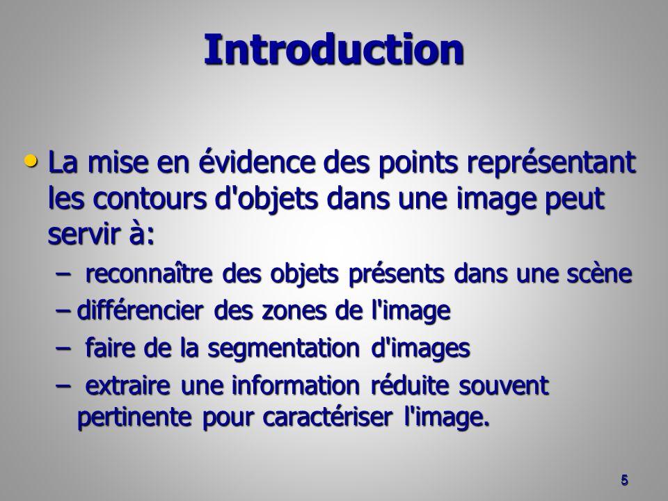 Introduction La mise en évidence des points représentant les contours d'objets dans une image peut servir à: La mise en évidence des points représenta