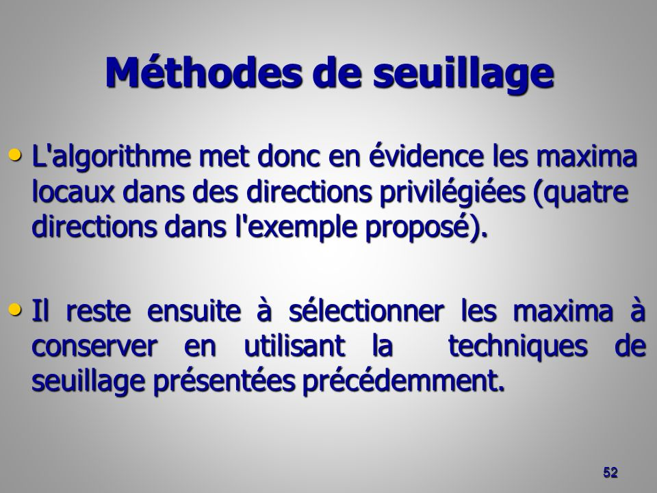 Méthodes de seuillage L'algorithme met donc en évidence les maxima locaux dans des directions privilégiées (quatre directions dans l'exemple proposé).