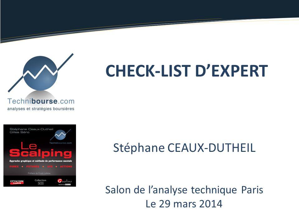 Stéphane CEAUX-DUTHEIL Salon de lanalyse technique Paris Le 29 mars 2014 CHECK-LIST DEXPERT
