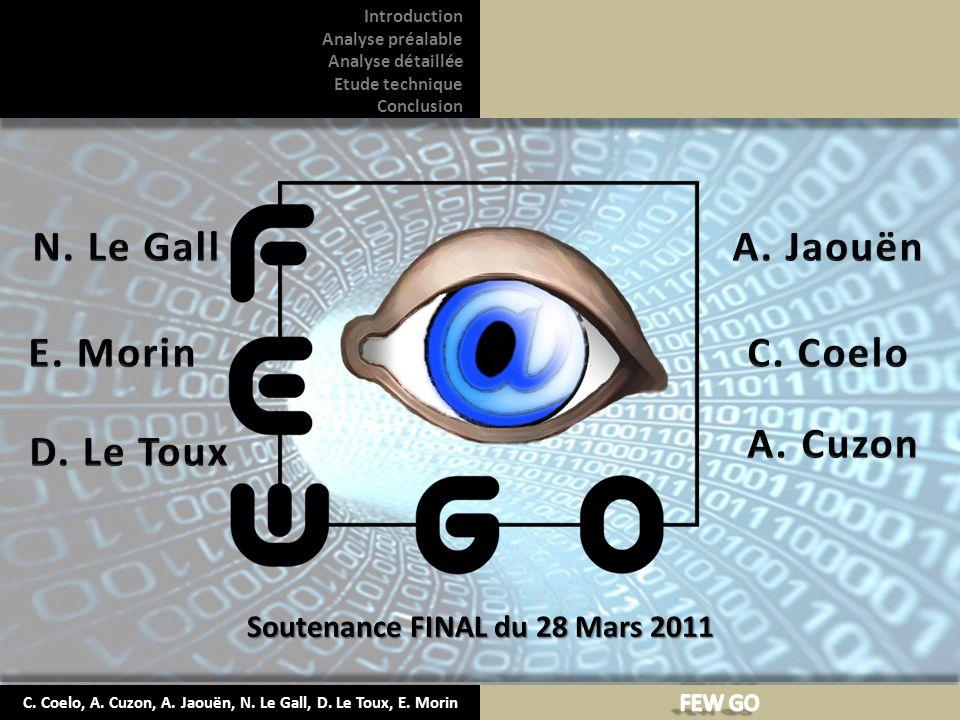 C. Coelo, A. Cuzon, A. Jaouën, N. Le Gall, D. Le Toux, E. Morin Introduction Analyse préalable Analyse détaillée Etude technique Conclusion Soutenance