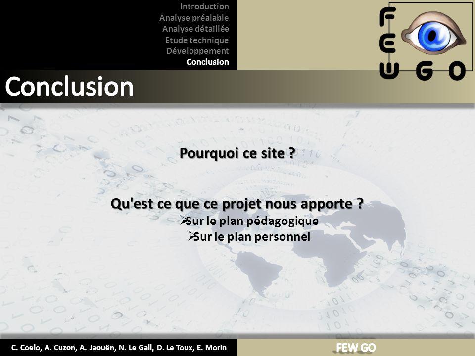C. Coelo, A. Cuzon, A. Jaouën, N. Le Gall, D. Le Toux, E. Morin Pourquoi ce site ? Qu'est ce que ce projet nous apporte ? Sur le plan pédagogique Sur