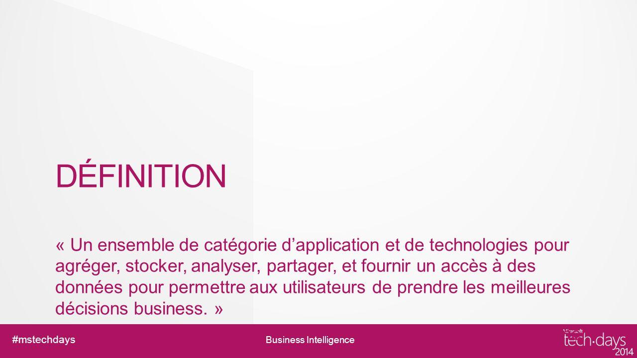 Business Intelligence #mstechdays DÉFINITION « Un ensemble de catégorie dapplication et de technologies pour agréger, stocker, analyser, partager, et fournir un accès à des données pour permettre aux utilisateurs de prendre les meilleures décisions business.
