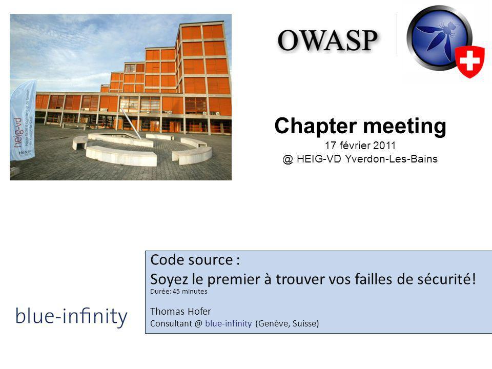 Chapter meeting 17 février 2011 @ HEIG-VD Yverdon-Les-Bains Code source : Soyez le premier à trouver vos failles de sécurité.