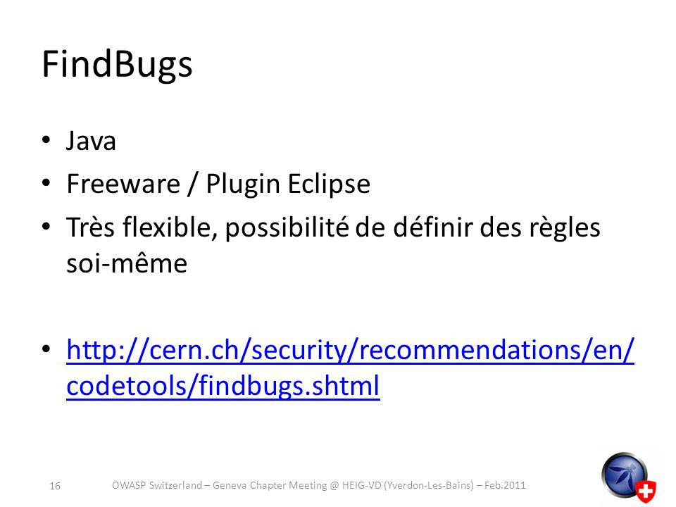FindBugs Java Freeware / Plugin Eclipse Très flexible, possibilité de définir des règles soi-même http://cern.ch/security/recommendations/en/ codetool