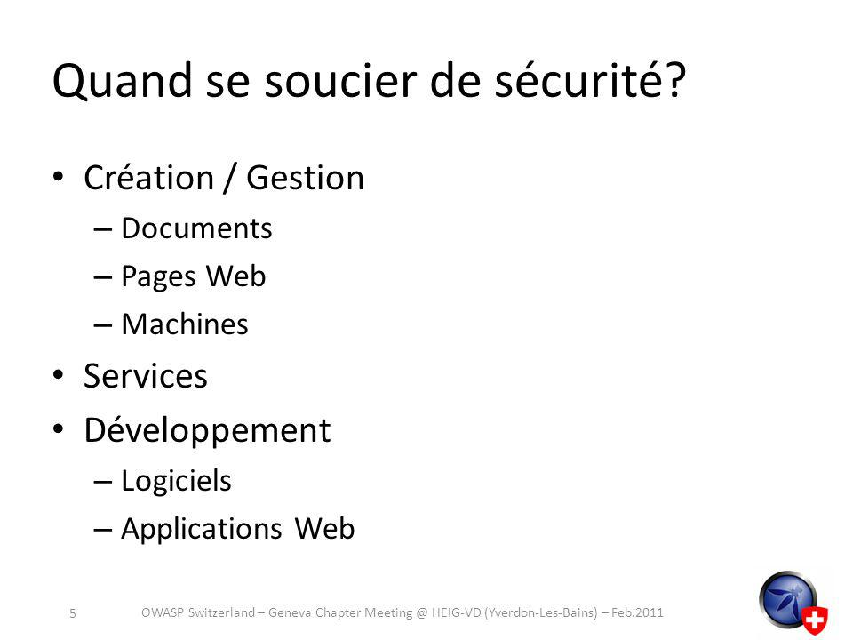 Quand se soucier de sécurité? Création / Gestion – Documents – Pages Web – Machines Services Développement – Logiciels – Applications Web OWASP Switze