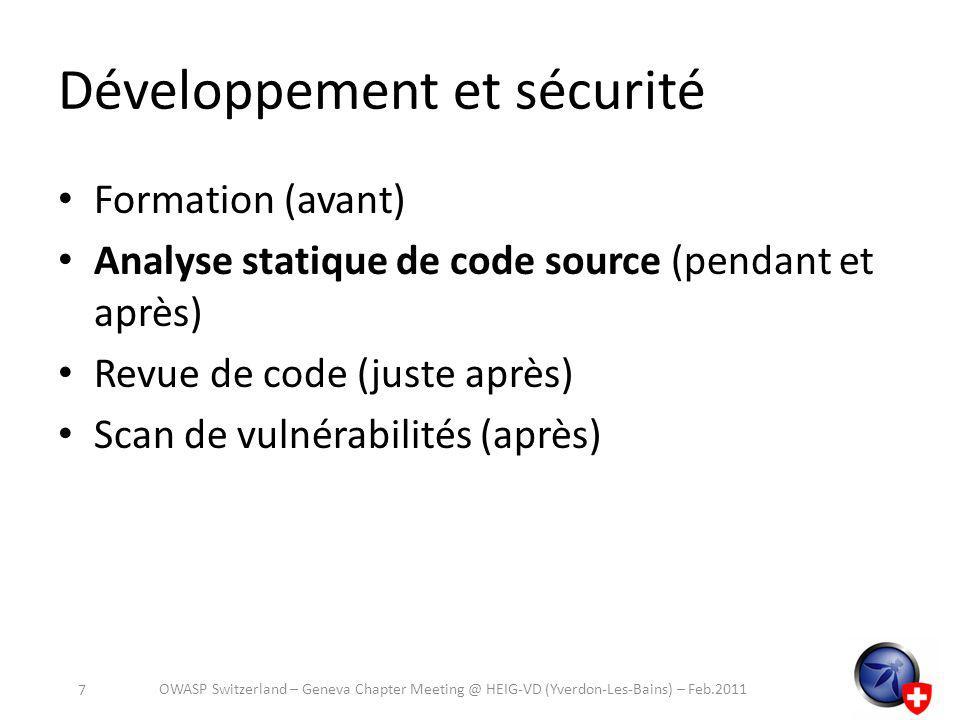 Développement et sécurité Formation (avant) Analyse statique de code source (pendant et après) Revue de code (juste après) Scan de vulnérabilités (après) OWASP Switzerland – Geneva Chapter Meeting @ HEIG-VD (Yverdon-Les-Bains) – Feb.2011 7