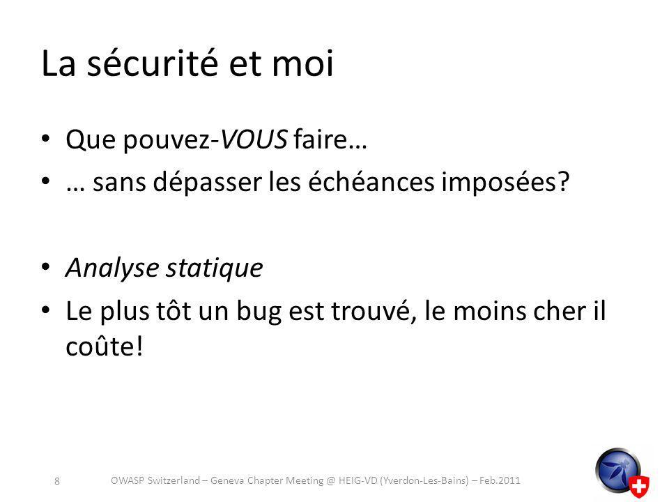 Perl::Critic perl Freeware / Unix – Module perl Best Practices: style et sécurité Demo http://cern.ch/security/recommendations/en/ codetools/perl_critic.shtml http://cern.ch/security/recommendations/en/ codetools/perl_critic.shtml OWASP Switzerland – Geneva Chapter Meeting @ HEIG-VD (Yverdon-Les-Bains) – Feb.2011 19