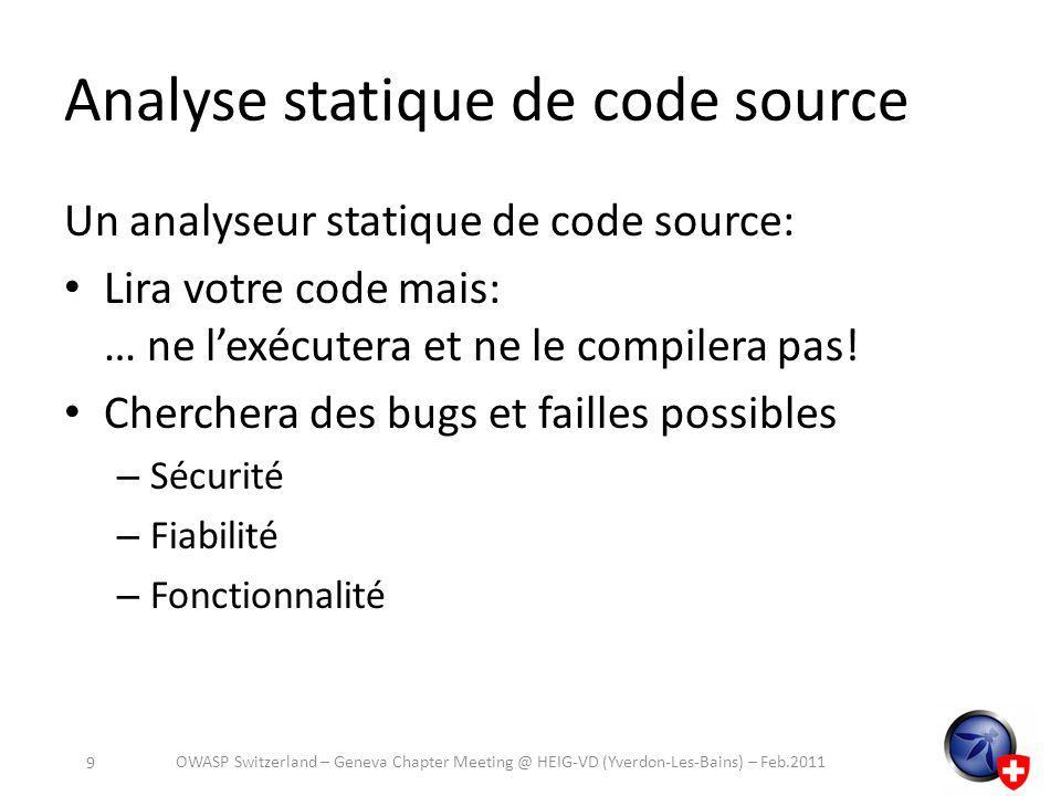 Pixy PHP Freeware / Unix XSS & SQLi http://cern.ch/security/recommendations/en/ codetools/pixy.shtml http://cern.ch/security/recommendations/en/ codetools/pixy.shtml OWASP Switzerland – Geneva Chapter Meeting @ HEIG-VD (Yverdon-Les-Bains) – Feb.2011 20