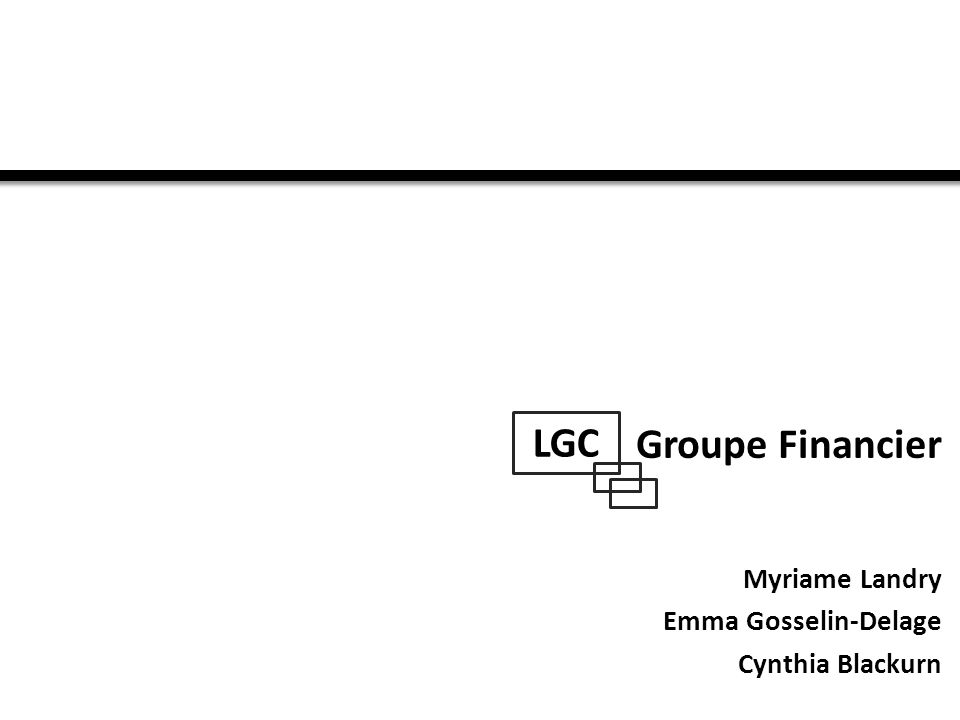 Groupe Financier Myriame Landry Emma Gosselin-Delage Cynthia Blackurn LGC