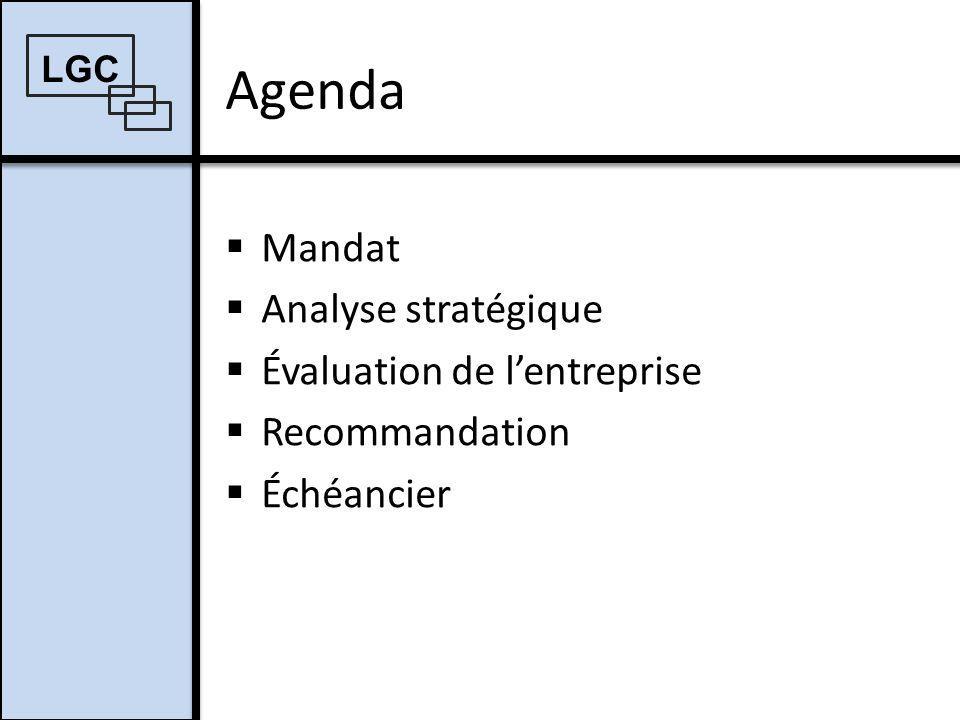 Agenda Mandat Analyse stratégique Évaluation de lentreprise Recommandation Échéancier LGC