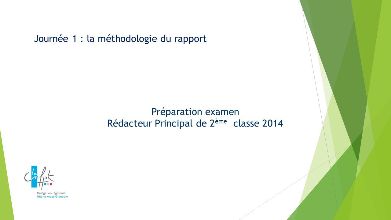 Préparation examen Rédacteur Principal de 2 ème classe 2014 Journée 1 : la méthodologie du rapport