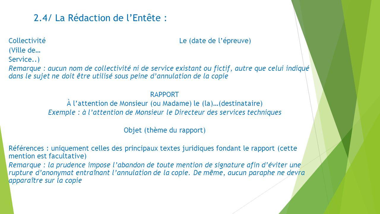 2.4/ La Rédaction de lEntête : CollectivitéLe (date de lépreuve) (Ville de… Service..) Remarque : aucun nom de collectivité ni de service existant ou
