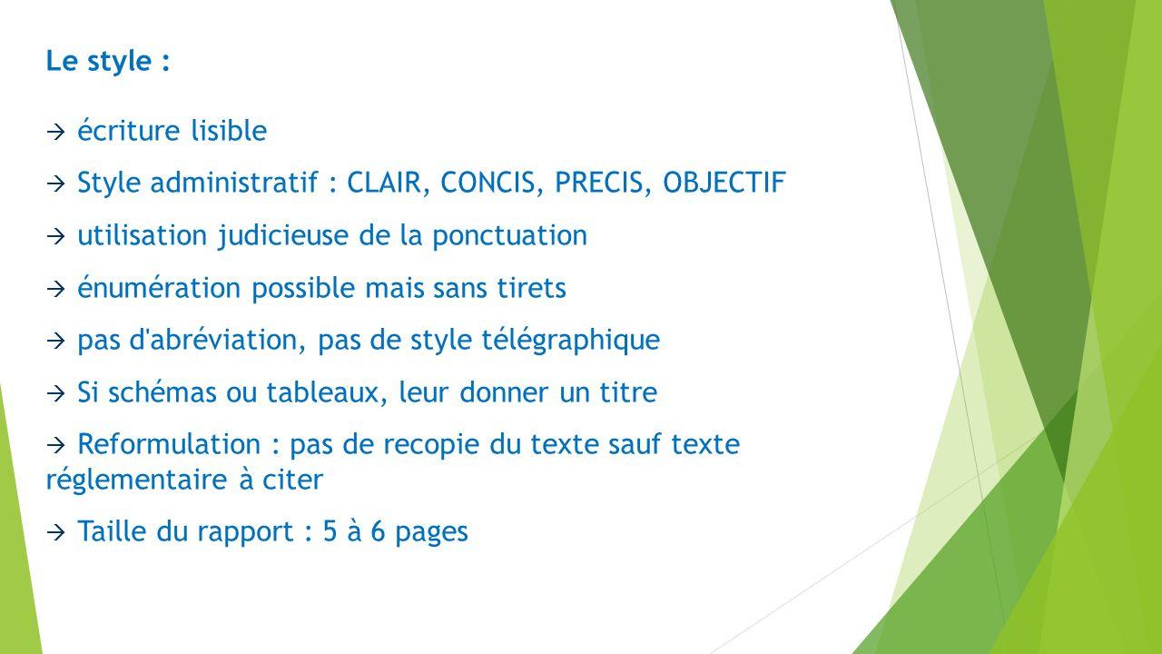 Le style : écriture lisible Style administratif : CLAIR, CONCIS, PRECIS, OBJECTIF utilisation judicieuse de la ponctuation énumération possible mais s
