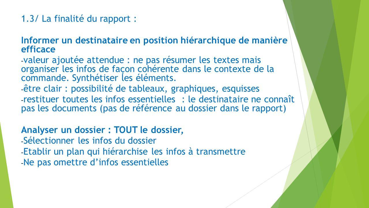 1.3/ La finalité du rapport : Informer un destinataire en position hiérarchique de manière efficace - valeur ajoutée attendue : ne pas résumer les tex