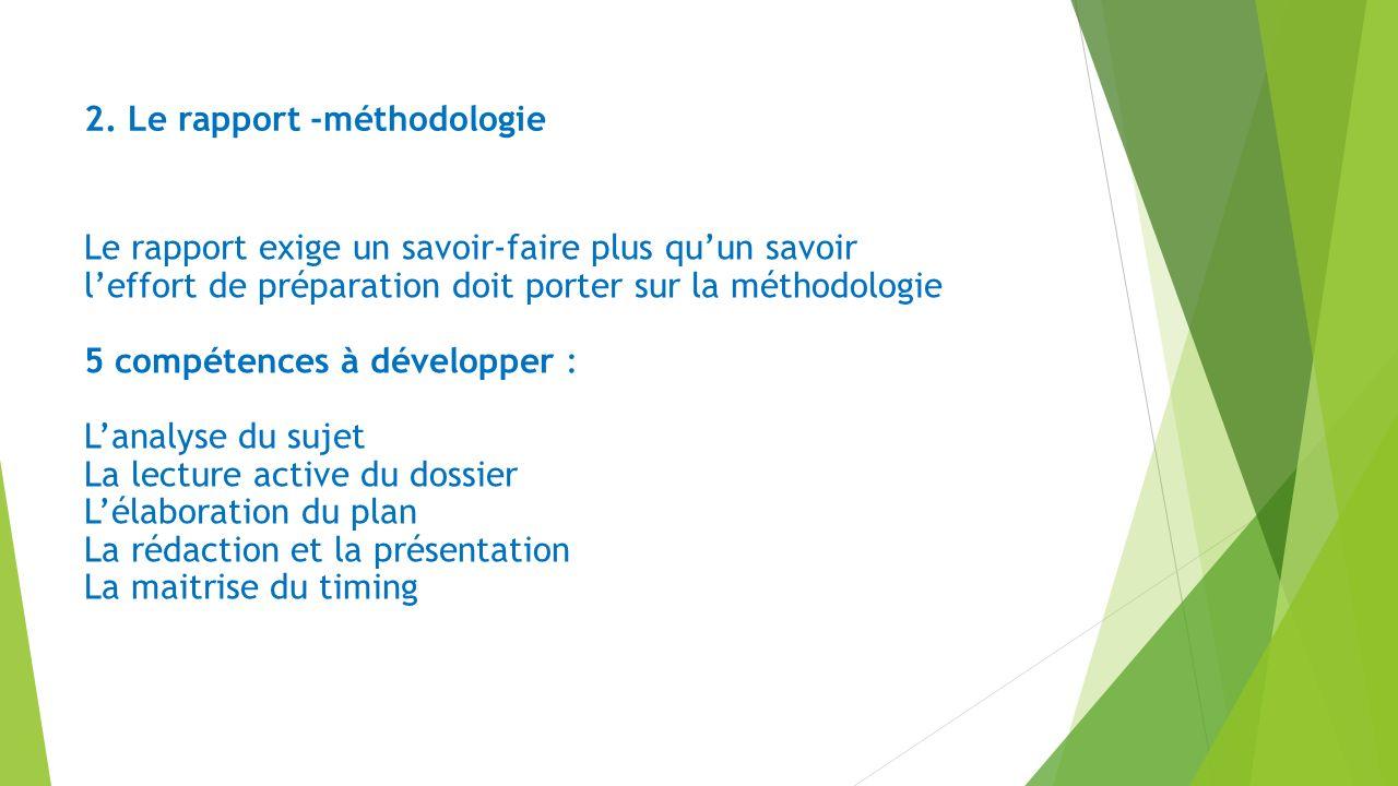2. Le rapport -méthodologie Le rapport exige un savoir-faire plus quun savoir leffort de préparation doit porter sur la méthodologie 5 compétences à d