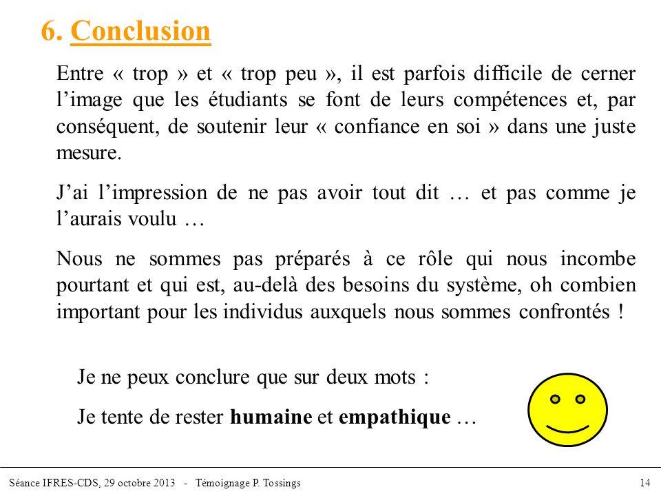 6. Conclusion Entre « trop » et « trop peu », il est parfois difficile de cerner limage que les étudiants se font de leurs compétences et, par conséqu