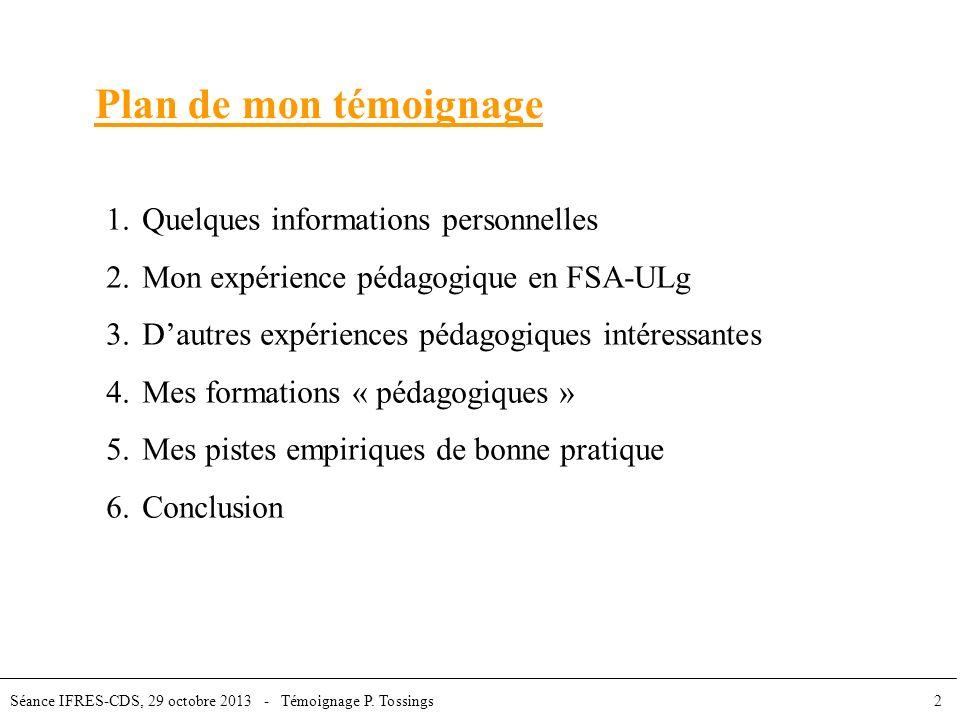 Plan de mon témoignage 1.Quelques informations personnelles 2.Mon expérience pédagogique en FSA-ULg 3.Dautres expériences pédagogiques intéressantes 4