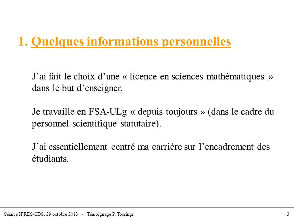 1. Quelques informations personnelles Jai fait le choix dune « licence en sciences mathématiques » dans le but denseigner. Je travaille en FSA-ULg « d