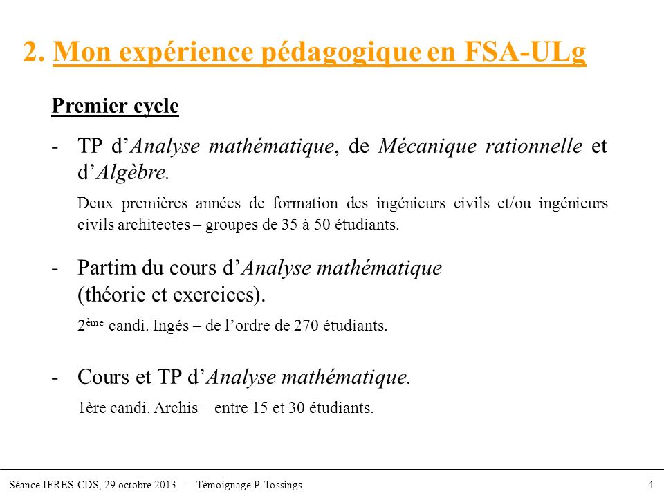 2. Mon expérience pédagogique en FSA-ULg Premier cycle -TP dAnalyse mathématique, de Mécanique rationnelle et dAlgèbre. Deux premières années de forma