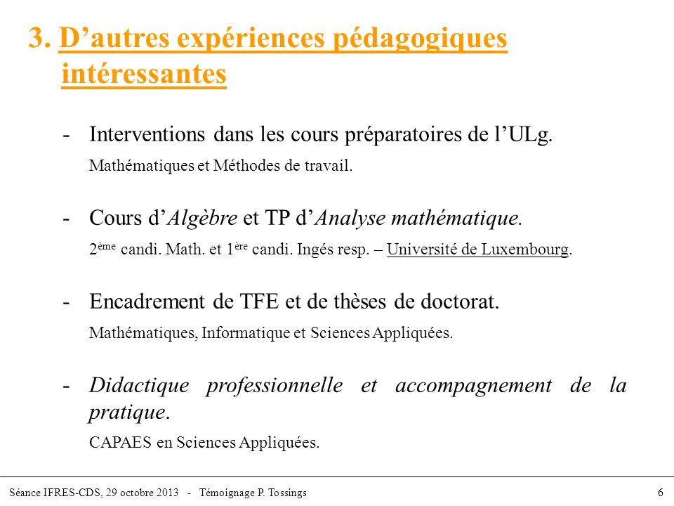 3. Dautres expériences pédagogiques intéressantes -Interventions dans les cours préparatoires de lULg. Mathématiques et Méthodes de travail. -Cours dA