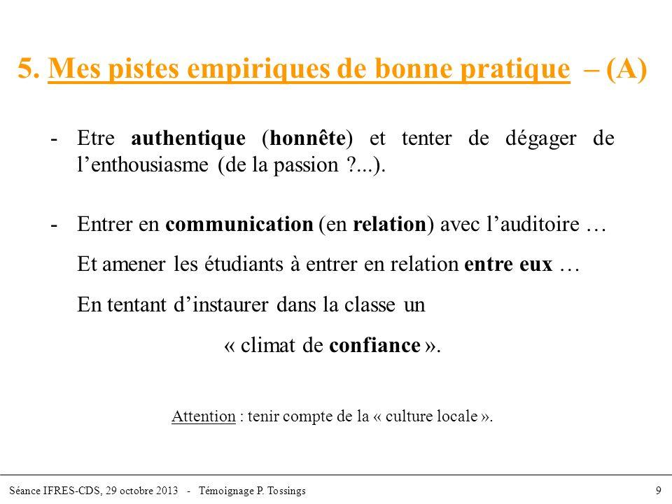 5. Mes pistes empiriques de bonne pratique – (A) -Etre authentique (honnête) et tenter de dégager de lenthousiasme (de la passion ?...). -Entrer en co