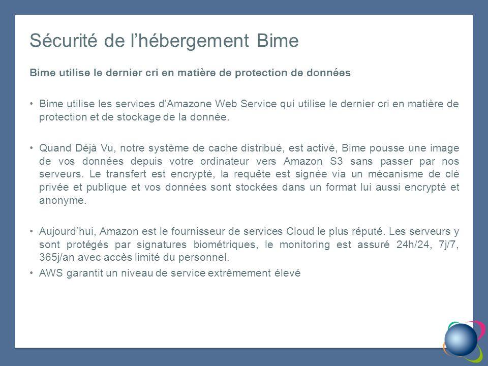 Sécurité de lhébergement Bime Bime utilise le dernier cri en matière de protection de données Bime utilise les services dAmazone Web Service qui utilise le dernier cri en matière de protection et de stockage de la donnée.