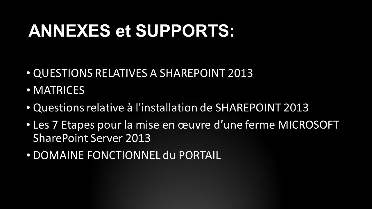 ANNEXES et SUPPORTS: QUESTIONS RELATIVES A SHAREPOINT 2013 MATRICES Questions relative à l'installation de SHAREPOINT 2013 Les 7 Etapes pour la mise e