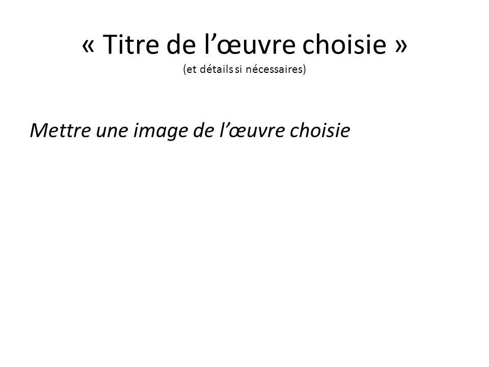 « Titre de lœuvre choisie » (et détails si nécessaires) Mettre une image de lœuvre choisie