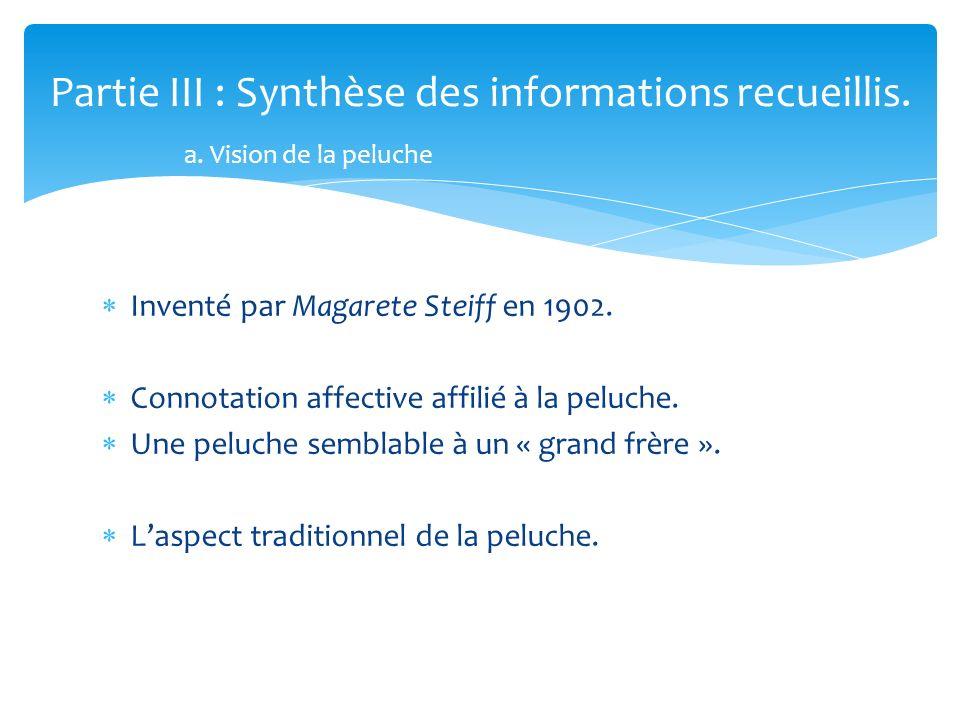 Inventé par Magarete Steiff en 1902. Connotation affective affilié à la peluche. Une peluche semblable à un « grand frère ». Laspect traditionnel de l