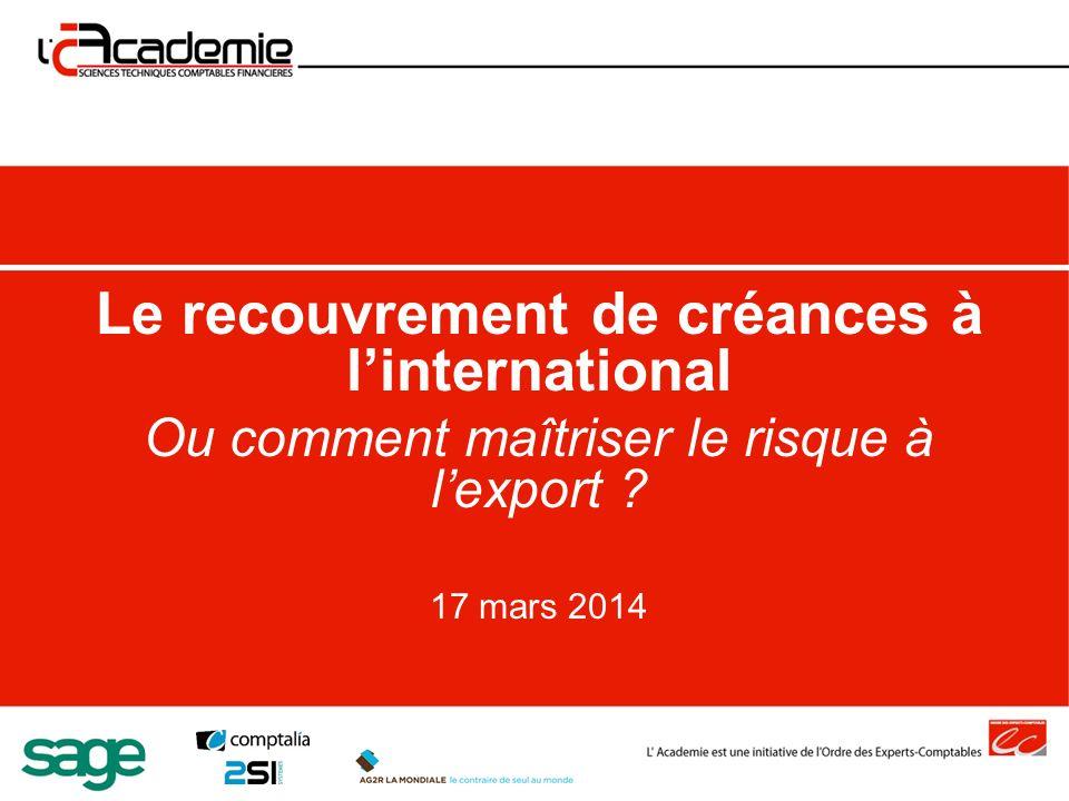 Le recouvrement de créances à linternational Ou comment maîtriser le risque à lexport ? 17 mars 2014