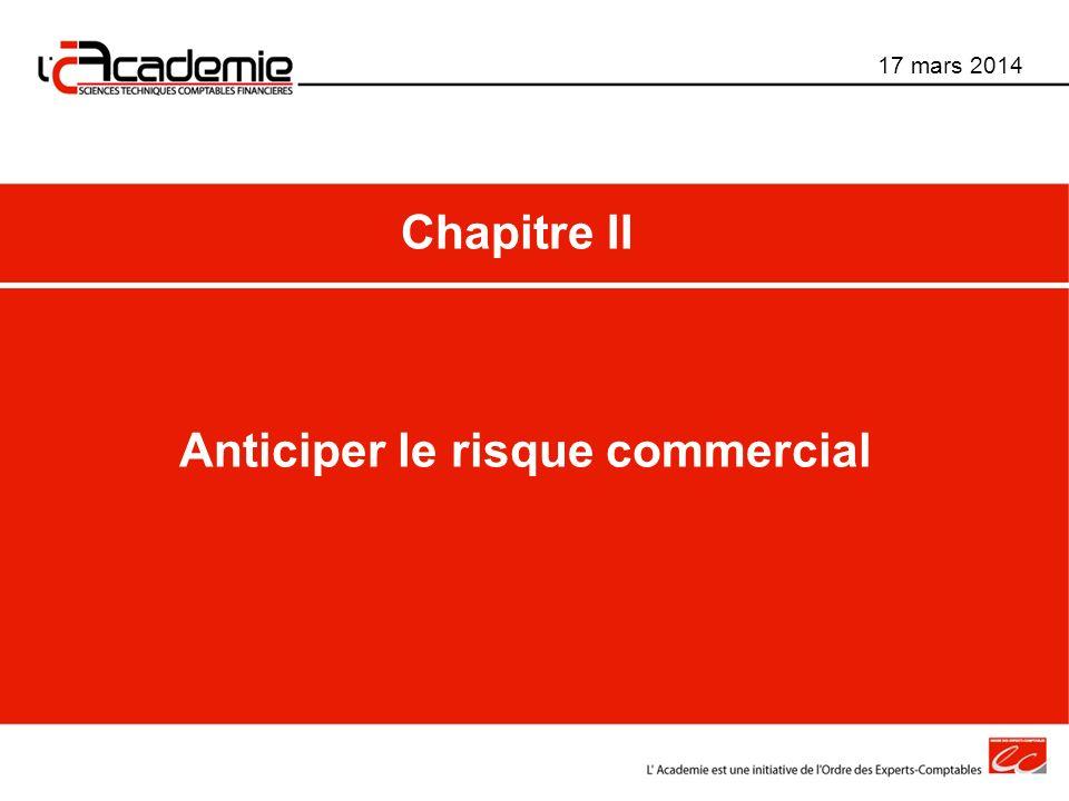 Anticiper le risque commercial 17 mars 2014 Chapitre II
