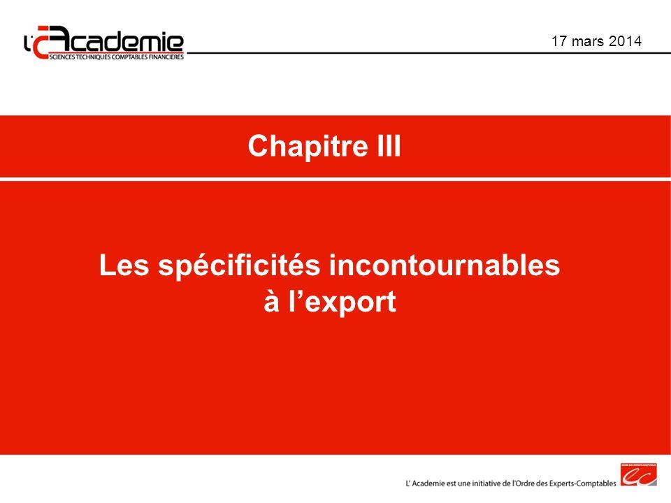 Les spécificités incontournables à lexport 17 mars 2014 Chapitre III