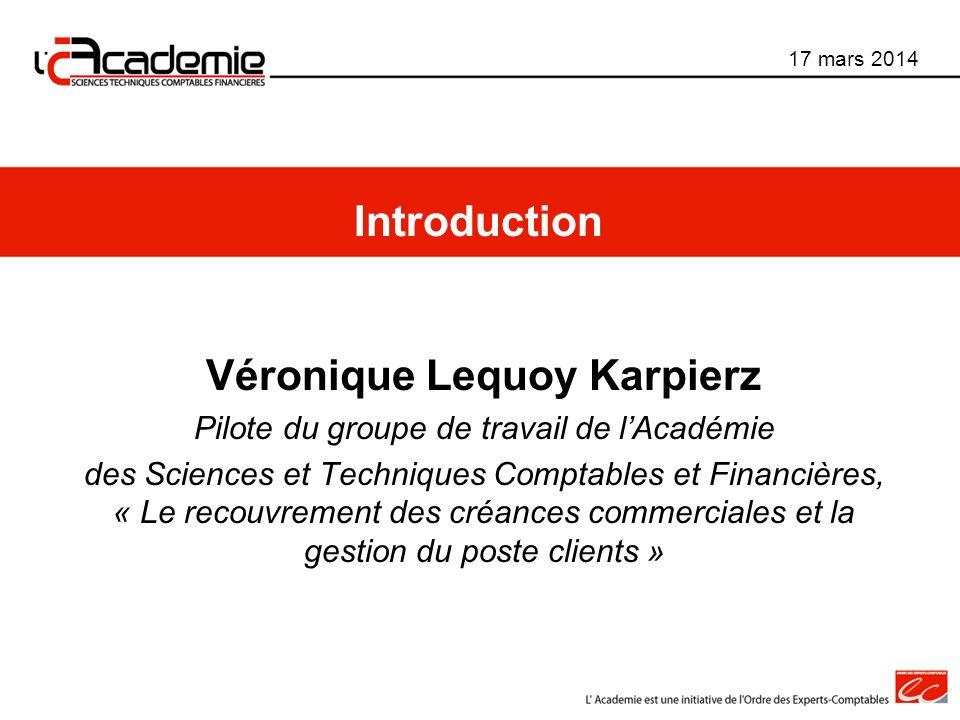 Véronique Lequoy Karpierz Pilote du groupe de travail de lAcadémie des Sciences et Techniques Comptables et Financières, « Le recouvrement des créance