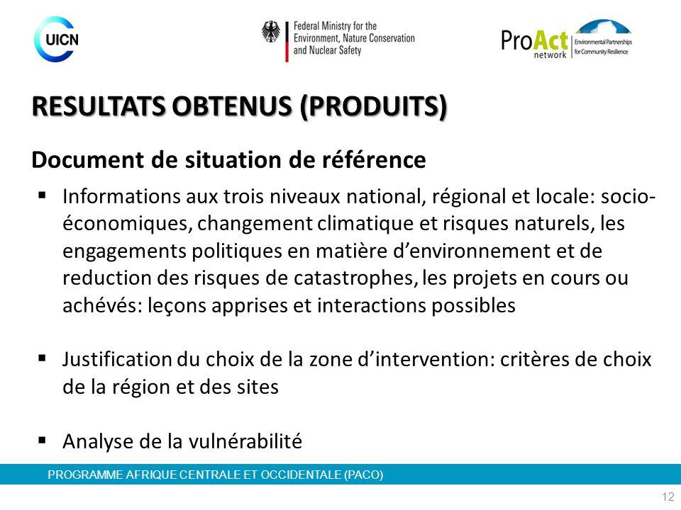 PROGRAMME AFRIQUE CENTRALE ET OCCIDENTALE (PACO) 12 RESULTATS OBTENUS (PRODUITS) Document de situation de référence Informations aux trois niveaux nat