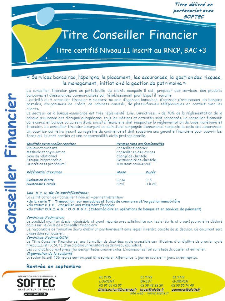 Titre Conseiller Financier Titre certifié Niveau II inscrit au RNCP, BAC +3 « Services bancaires, lépargne, le placement, les assurances, la gestion d