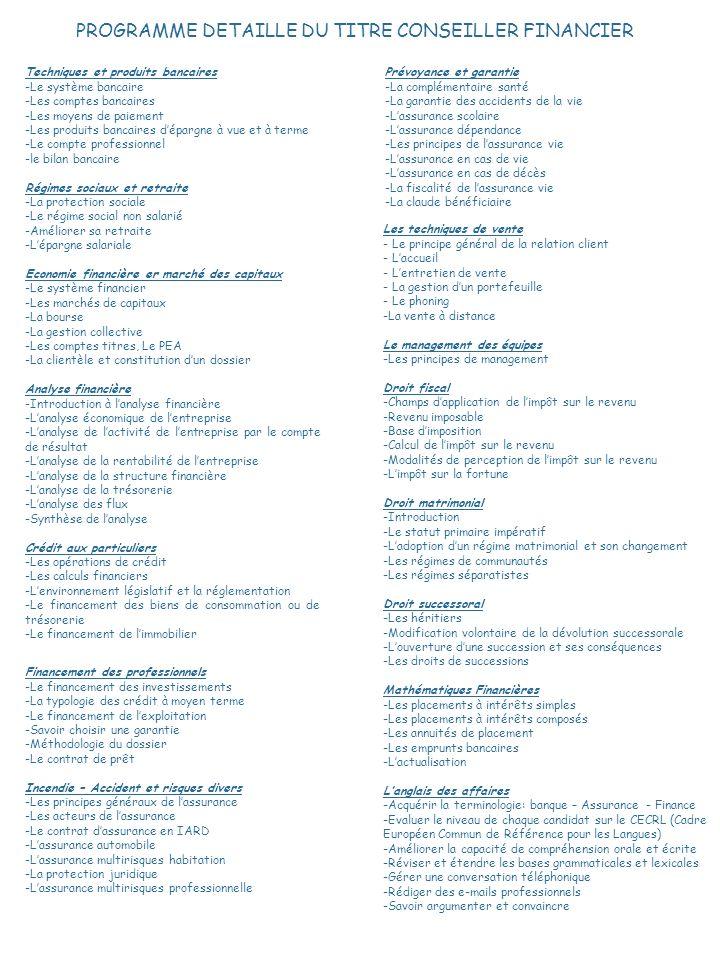 PROGRAMME DETAILLE DU TITRE CONSEILLER FINANCIER Les techniques de vente - Le principe général de la relation client - Laccueil - Lentretien de vente