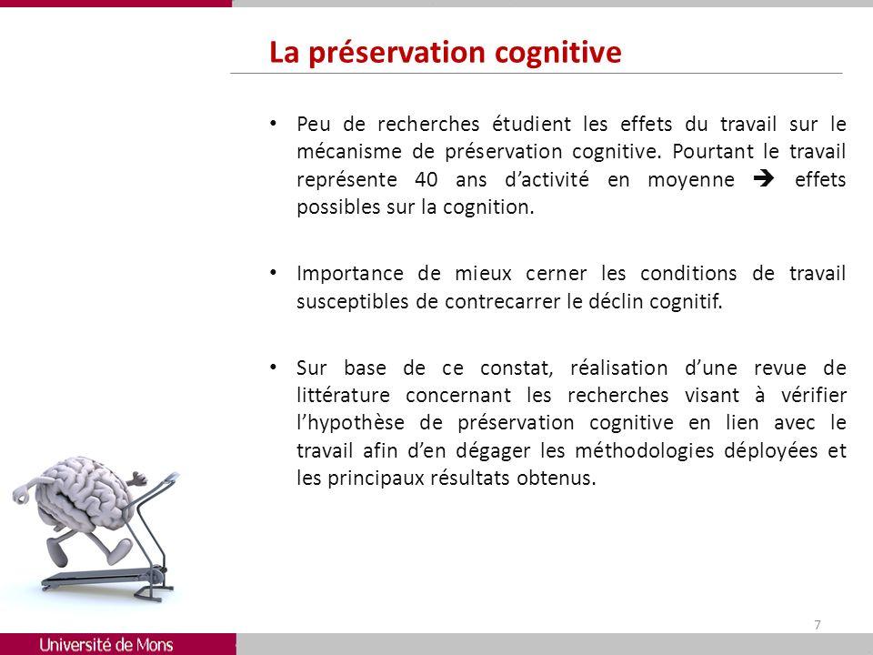 La préservation cognitive Peu de recherches étudient les effets du travail sur le mécanisme de préservation cognitive. Pourtant le travail représente