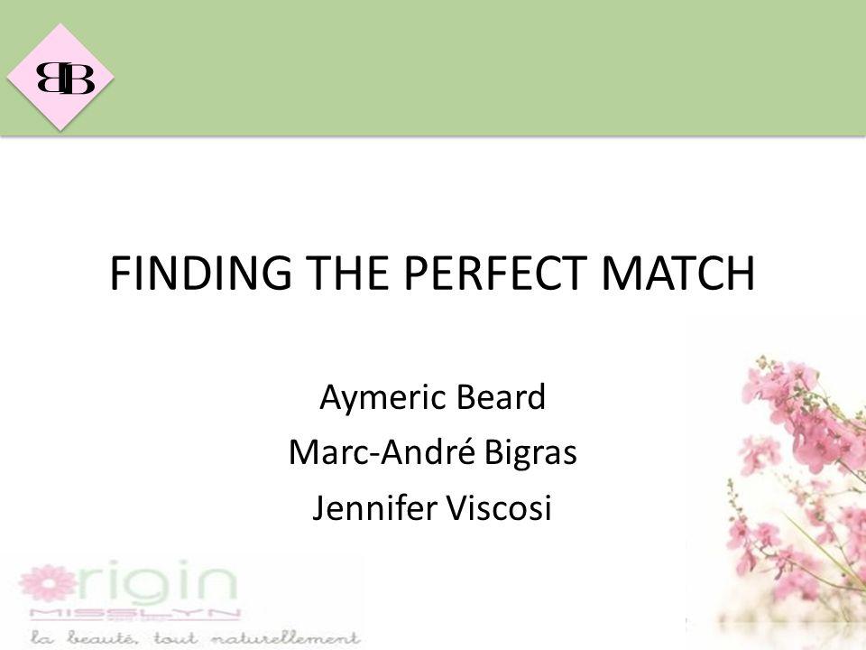 B B FINDING THE PERFECT MATCH Aymeric Beard Marc-André Bigras Jennifer Viscosi