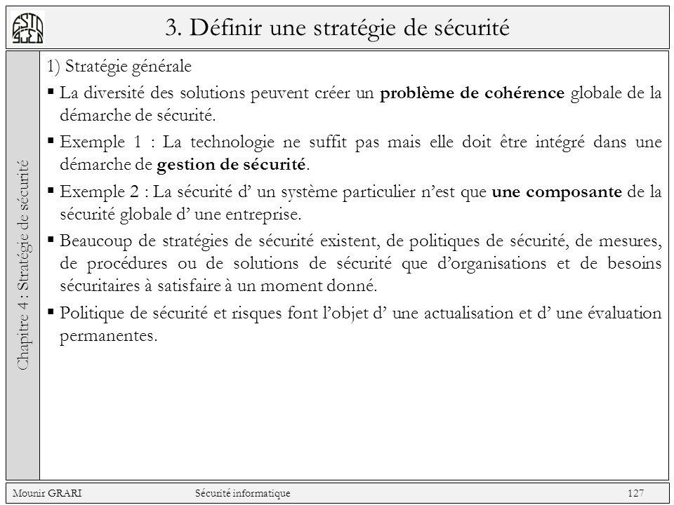 3. Définir une stratégie de sécurité 1) Stratégie générale La diversité des solutions peuvent créer un problème de cohérence globale de la démarche de