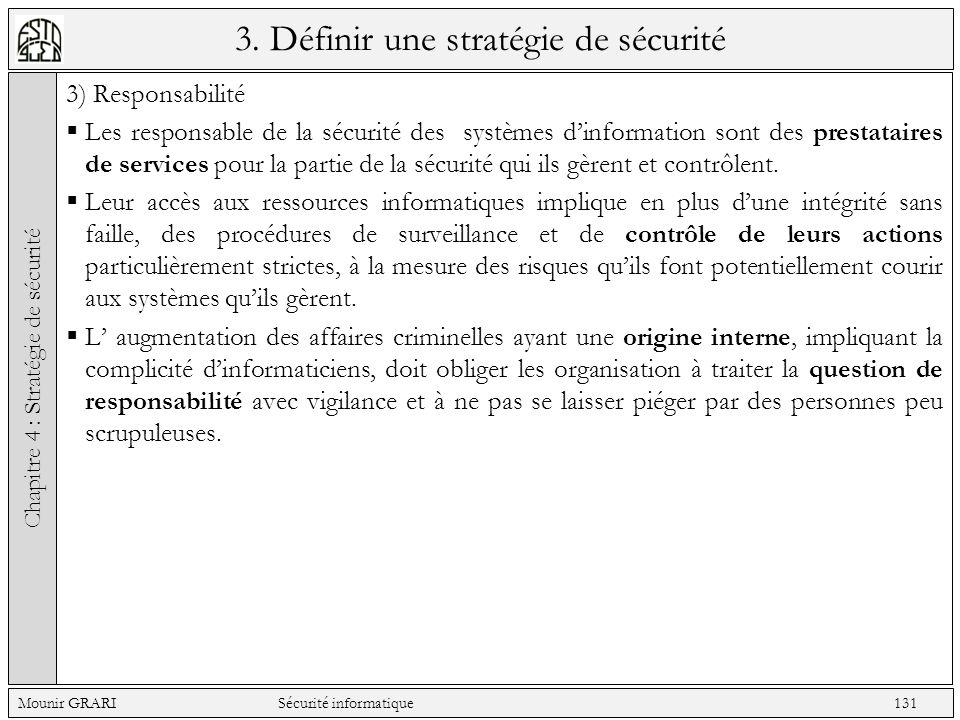 3. Définir une stratégie de sécurité 3) Responsabilité Les responsable de la sécurité des systèmes dinformation sont des prestataires de services pour