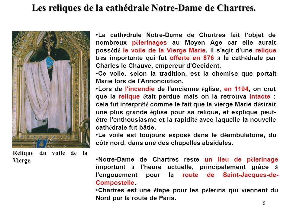 Les reliques de la cathédrale Notre-Dame de Chartres. Relique du voile de la Vierge. La cath é drale Notre-Dame de Chartres fait l objet de nombreux p