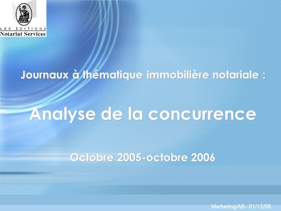 Journaux à thématique immobilière notariale : Analyse de la concurrence Octobre 2005-octobre 2006 Marketing/AB - 01/12/06