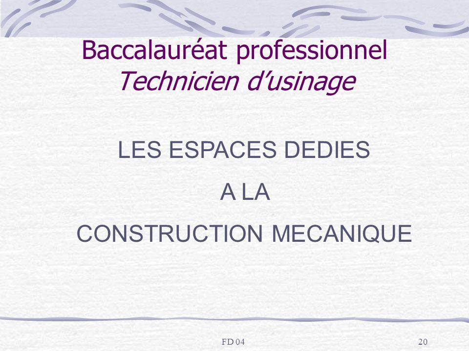FD 0420 LES ESPACES DEDIES A LA CONSTRUCTION MECANIQUE Baccalauréat professionnel Technicien dusinage