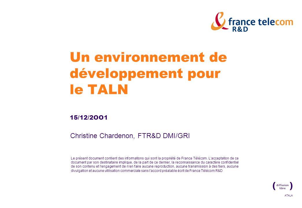 La communication de ce document est soumise à autorisation de France Télécom R&D France Télécom R&D Analyse syntaxique Chunking … ellemange une peche avec son couto … Analyse en dépendance Chunking … ellemange une peche avec son couto … Elle/elle/P/1/SUJ(2) mange/manger/V/2 une/un/D/3/DET(4) pêche/pêche/N/4/OBJD(2) avec/avec/S/5/P(8) son/mon/PP/6/PP(7) couteau/couteau/N/7/GPN(2)