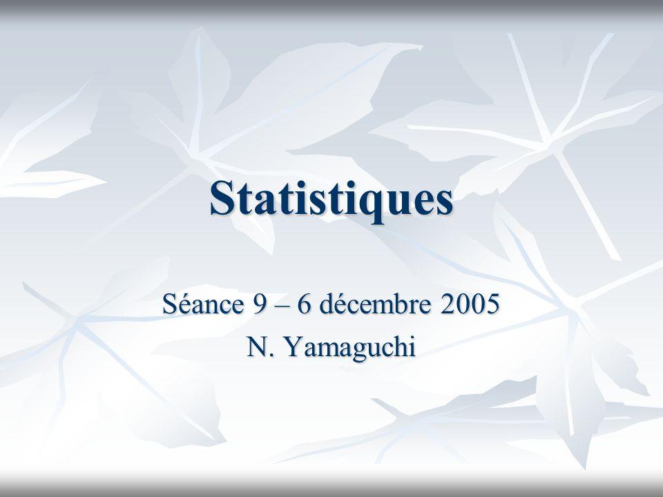 Statistiques Séance 9 – 6 décembre 2005 N. Yamaguchi