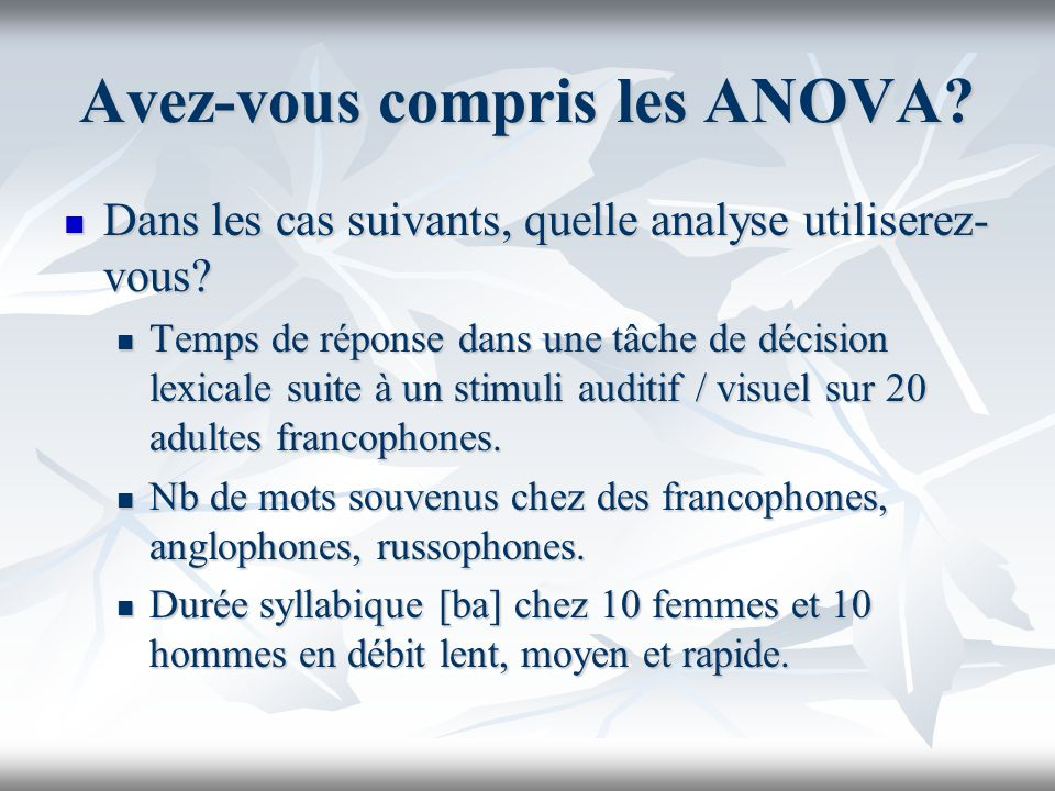Avez-vous compris les ANOVA. Dans les cas suivants, quelle analyse utiliserez- vous.