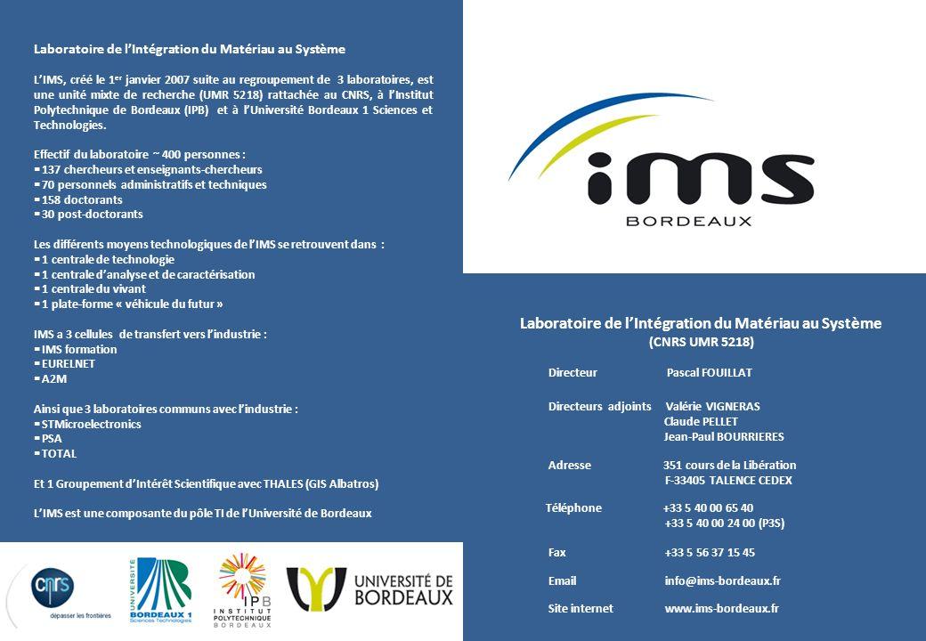 Laboratoire de lIntégration du Matériau au Système (CNRS UMR 5218) Directeur Pascal FOUILLAT Adresse 351 cours de la Libération F-33405 TALENCE CEDEX