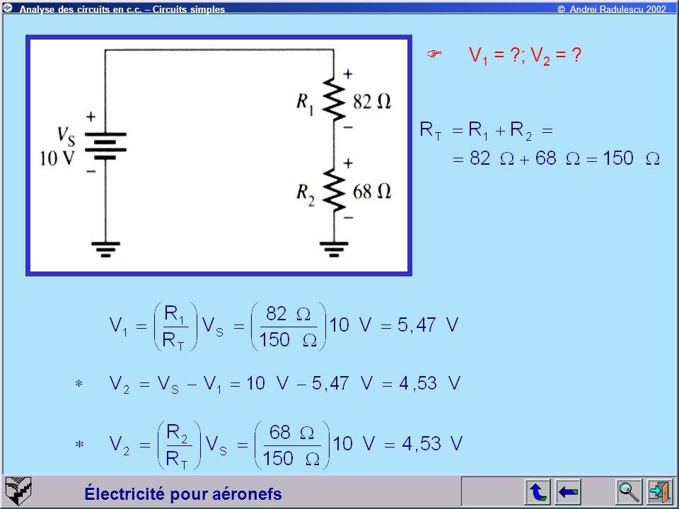 Électricité pour aéronefs © Andrei Radulescu 2002Analyse des circuits en c.c. – Circuits simples V 1 = ?; V 2 = ?